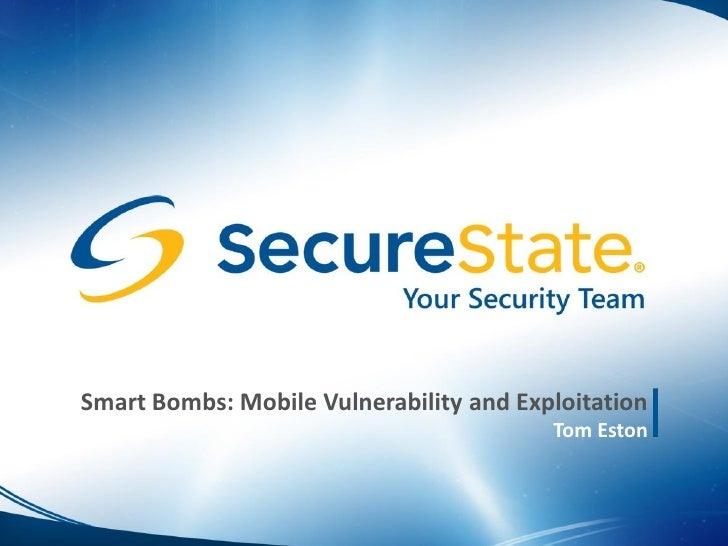 Smart Bombs: Mobile Vulnerability and Exploitation                                         Tom Eston