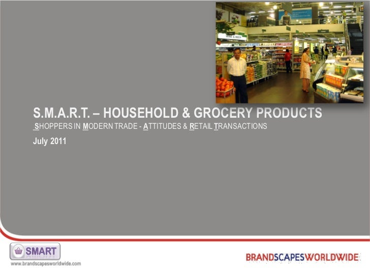 S.M.A.R.T. – HOUSEHOLD & GROCERY PRODUCTSSHOPPERS IN MODERN TRADE - ATTITUDES & RETAIL TRANSACTIONSJuly 2011