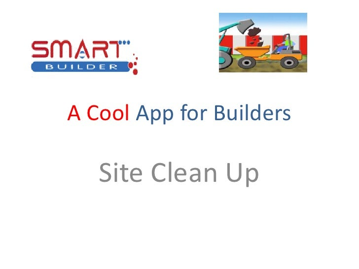 A Cool App for Builders <br />Site Clean Up  <br />