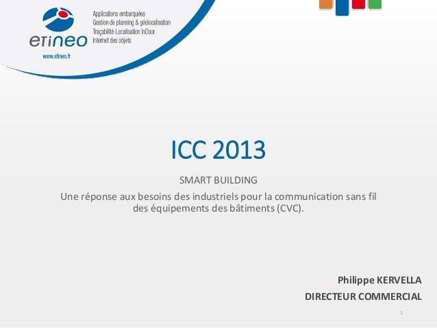 ICC 2013SMART BUILDINGUne réponse aux besoins des industriels pour la communication sans fildes équipements des bâtiments ...
