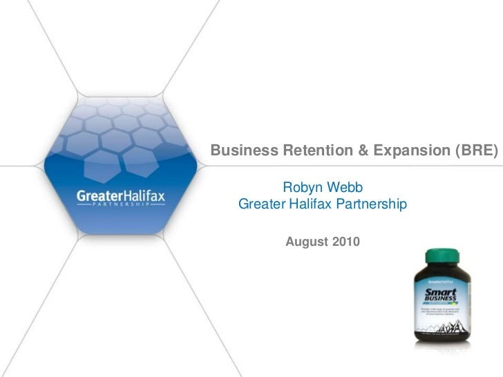 Business Retention & Expansion (BRE)         Robyn Webb   Greater Halifax Partnership          August 2010