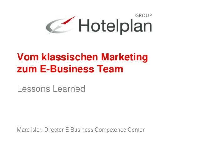 Marc Isler, Director E-Business Competence Center Vom klassischen Marketing zum E-Business Team Lessons Learned