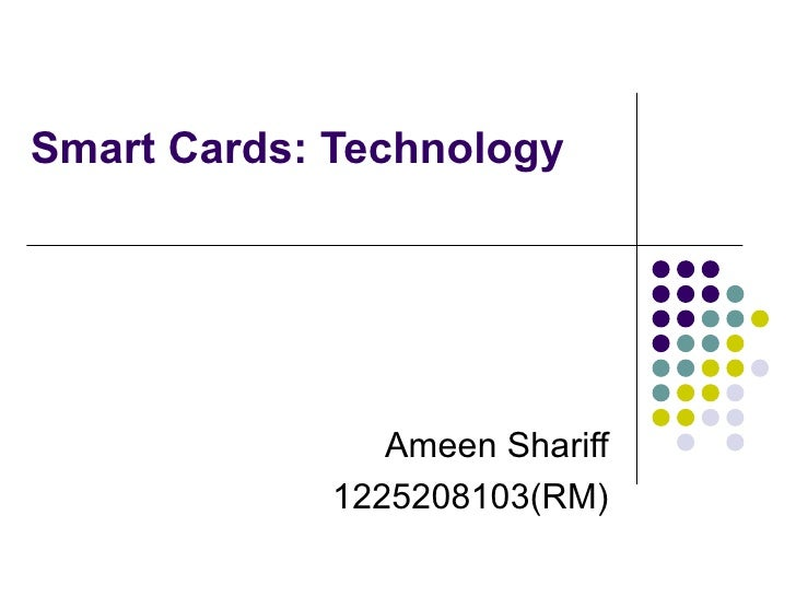 Smart Cards: Technology  Ameen Shariff 1225208103(RM)