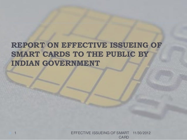 REPORT ON EFFECTIVE ISSUEING OFSMART CARDS TO THE PUBLIC BYINDIAN GOVERNMENT1           EFFECTIVE ISSUEING OF SMART 11/30/...