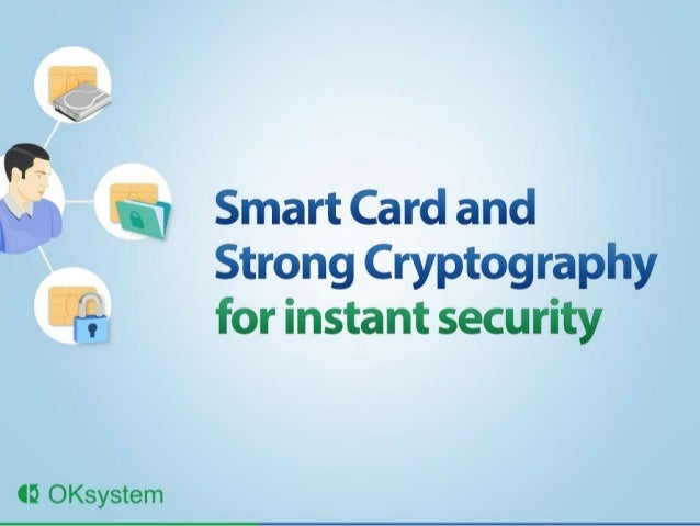Smart Card and Strong Cryptography for instant security