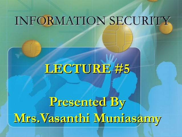 INFORMATION SECURITY    LECTURE #5     Presented ByMrs.Vasanthi Muniasamy