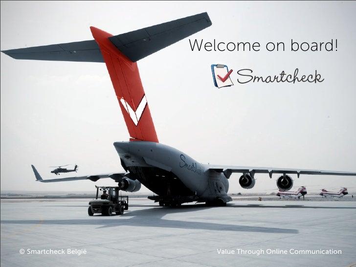 Welcome on board!                              Smartcheck© Smartcheck België      Value Through Online Communication