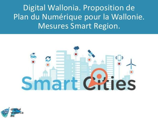 Digital Wallonia. Proposition de Plan du Numérique pour la Wallonie. Mesures Smart Region.