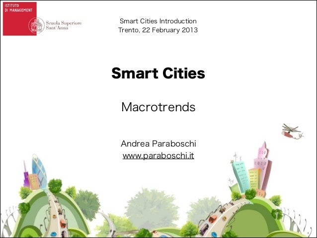 Smart Cities Introduction Trento, 22 February 2013  Smart Cities !  Macrotrends Andrea Paraboschi www.paraboschi.it
