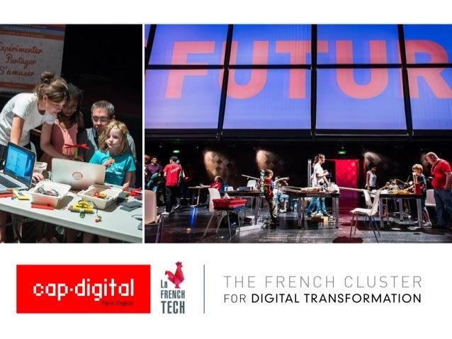 CAP DIGITAL, c'est … Un pôle de compétitivité à vocation mondiale pour la transformation numérique Une politique publique ...