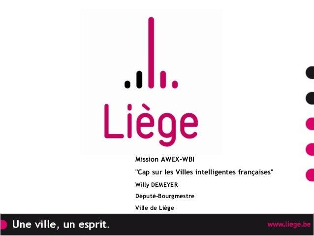 """Mission AWEX-WBI """"Cap sur les Villes intelligentes françaises"""" Willy DEMEYER Député-Bourgmestre Ville de Liège"""