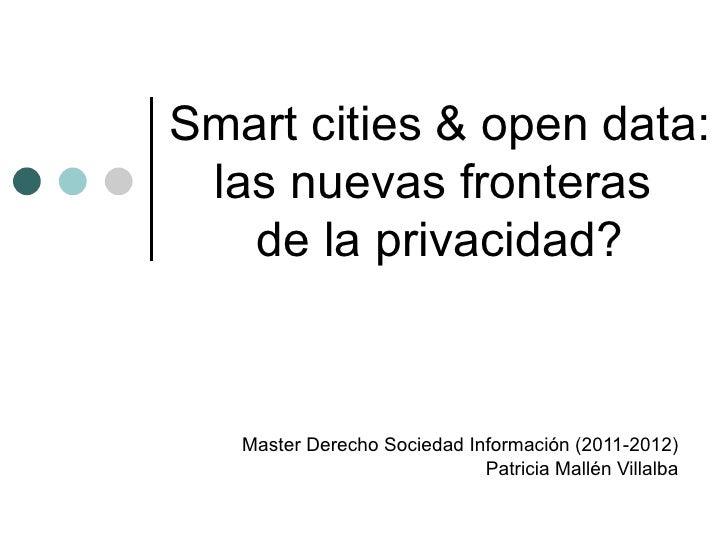 Smart cities & open data: las nuevas fronteras   de la privacidad?   Master Derecho Sociedad Información (2011-2012)      ...