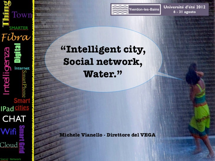 """""""Intelligent city, Social network,     Water.""""Michele Vianello - Direttore del VEGA              Michele Vianello #nomadwo..."""