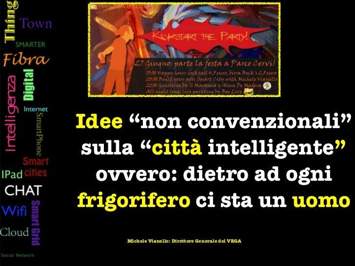 """Idee """"non convenzionali"""" sulla """"città intelligente""""  ovvero: dietro ad ognifrigorifero ci sta un uomo     Michele Vianello..."""