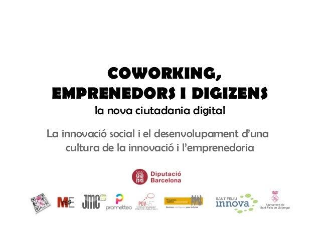 COWORKING, EMPRENEDORS I DIGIZENS la nova ciutadania digital La innovació social i el desenvolupament d'una cultura de la ...