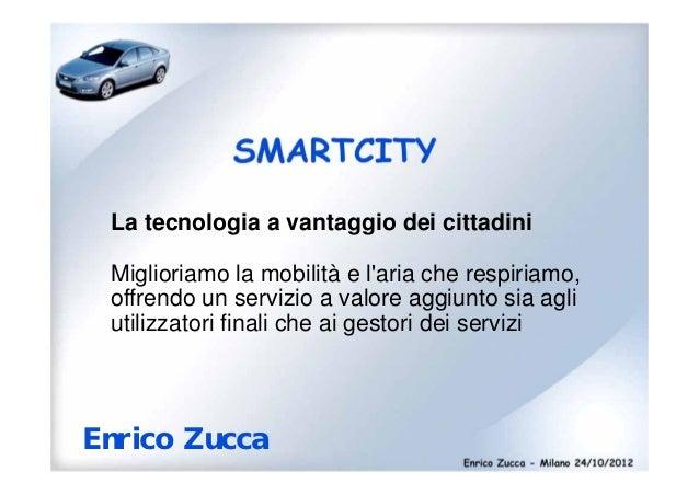 SMARTCITY La tecnologia a vantaggio dei cittadini Miglioriamo la mobilità e laria che respiriamo, offrendo un servizio a v...