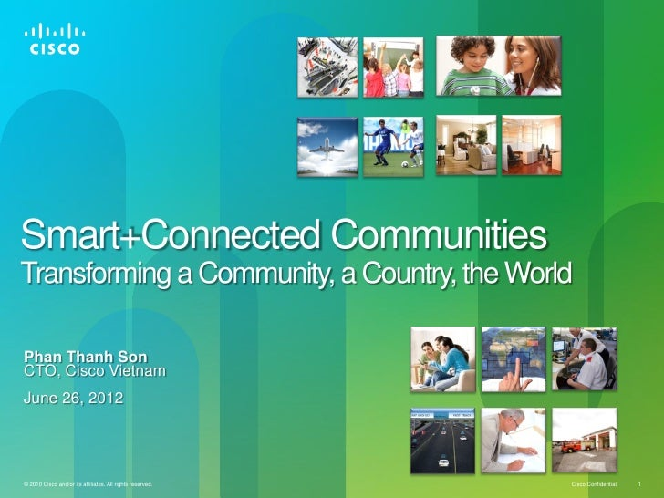 Smart+Connected CommunitiesTransforming a Community, a Country, the WorldPhan Thanh SonCTO, Cisco VietnamJune 26, 2012© 20...