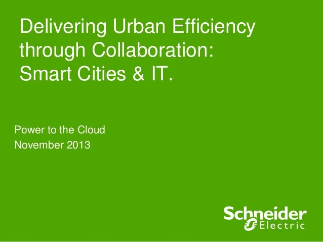 Delivering Urban Efficiency through Collaboration: Smart Cities & IT. Power to the Cloud November 2013