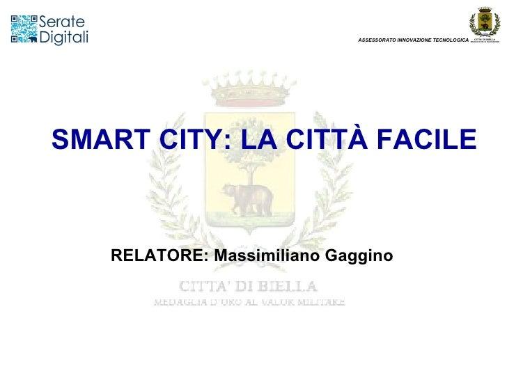 ASSESSORATO INNOVAZIONE TECNOLOGICASMART CITY: LA CITTÀ FACILE   RELATORE: Massimiliano Gaggino