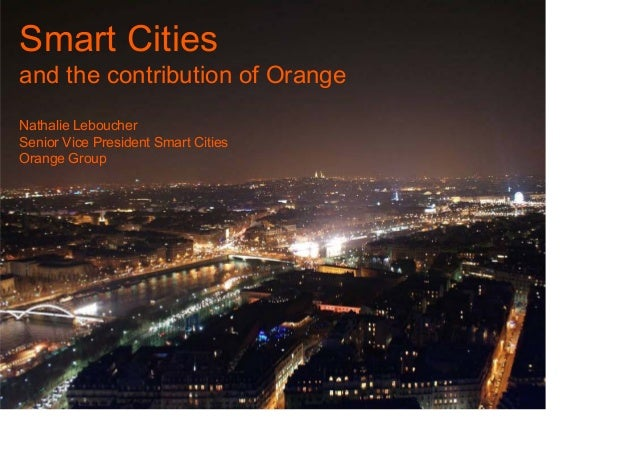Smart Citiesand the contribution of OrangeNathalie LeboucherSenior Vice President Smart CitiesOrange Group1