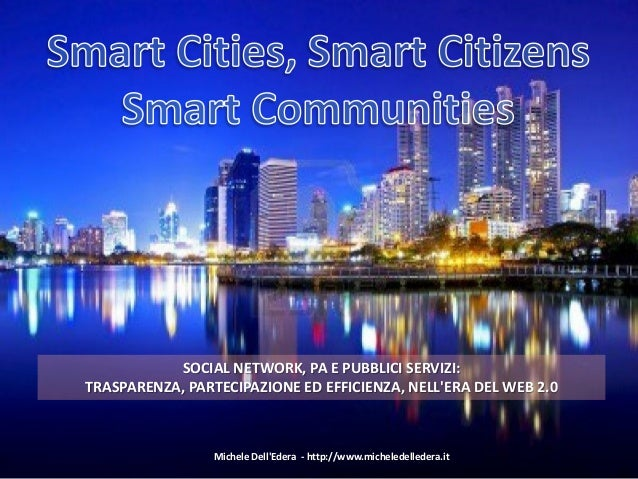 Social Network, PA e Pubblici Servizi: Smart City, trasparenza, partecipazione ed efficienza nei servizi, nell'era del web 2.0