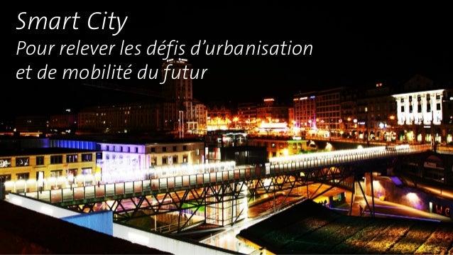 Raphael Rollier 05/2015 Smart City Pour relever les défis d'urbanisation et de mobilité du futur