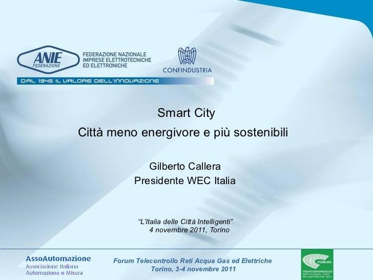 """"""" L'Italia delle Città Intelligenti""""  4 novembre 2011, Torino Gilberto Callera  Presidente WEC Italia  Smart City Città me..."""