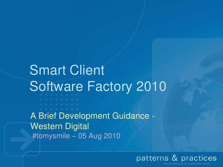 Smart Client Software Factory 2010<br />A Brief Development Guidance -Western Digital #tomysmile – 05 Aug 2010<br />