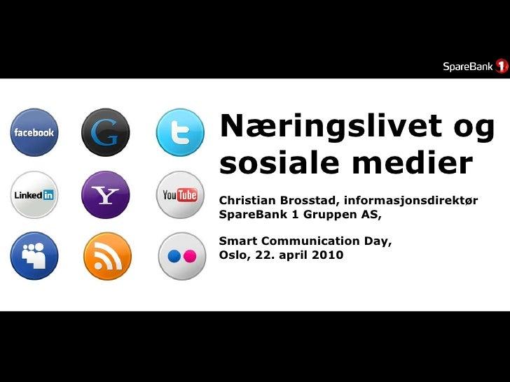 Næringslivet og sosiale medier Christian Brosstad, informasjonsdirektør  SpareBank 1 Gruppen AS, Smart Communication Day, ...