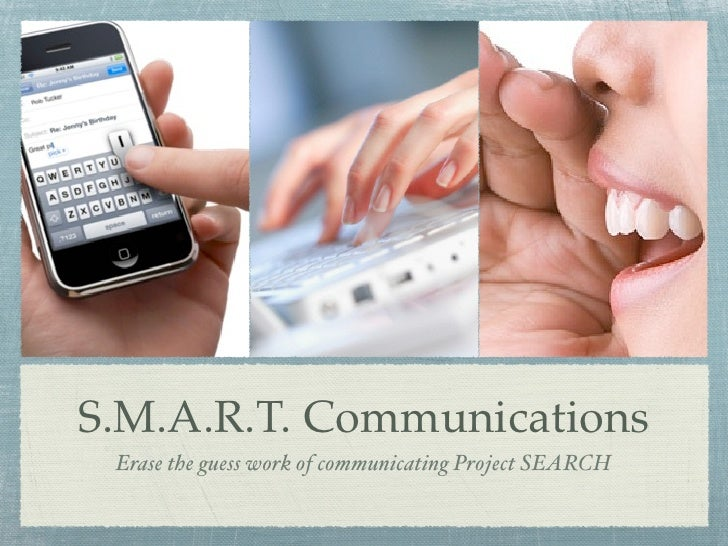 S.M.A.R.T. Communications Erase the guess work of communicating Project SEARCH