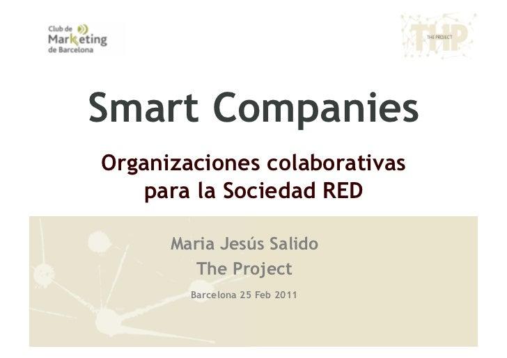 Smart CompaniesOrganizaciones colaborativas    para la Sociedad RED      Maria Jesús Salido        The Project        Barc...