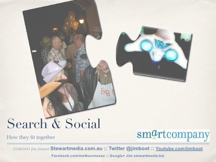 Search & SocialHow they fit together  23/08/2011 Jim Stewart Stewartmedia.com.au   :: Twitter @jimboot :: Youtube.com/jimbo...