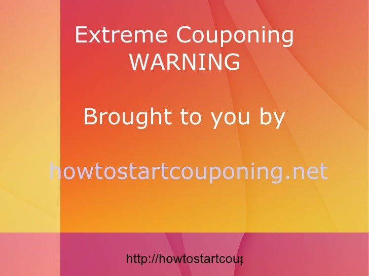 Extreme Couponing WARNING Brought to you by   howtostartcouponing.net