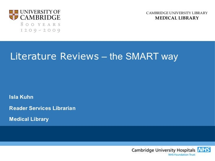 Literature Reviews  – the SMART way Isla Kuhn Reader Services Librarian Medical Library