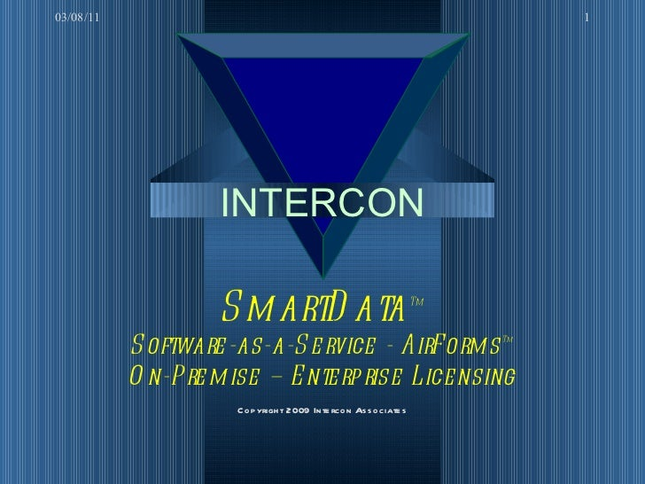 INTERCON SmartData ™ Software-as-a-Service - AirForms ™ On-Premise – Enterprise Licensing Copyright 2009 Intercon Associat...