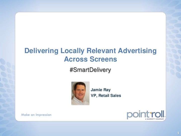 Delivering Locally Relevant Advertising Across Screens<br />#SmartDelivery<br />Jamie Ray<br />VP, Retail Sales<br />