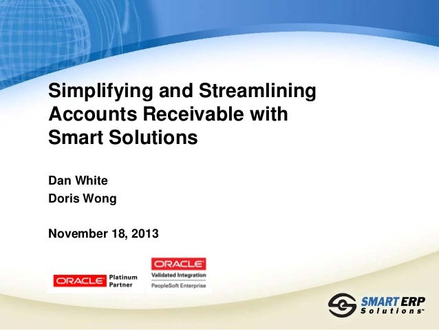 Simplifying and Streamlining Accounts Receivable with Smart Solutions Dan White Doris Wong November 18, 2013