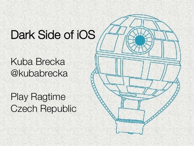 Dark Side of iOS  Kuba Brecka @kubabrecka  Play Ragtime Czech Republic