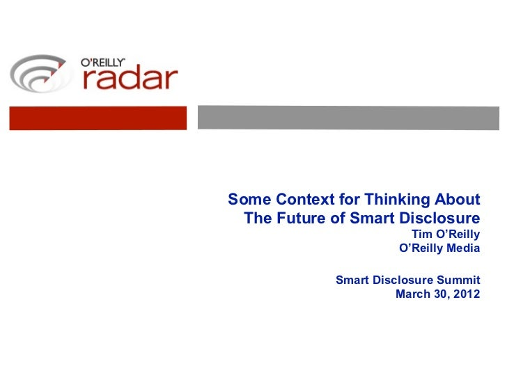 Some Context for Thinking About  The Future of Smart Disclosure                         Tim O'Reilly                      ...
