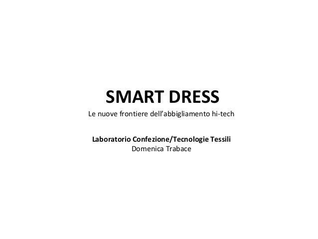 SMART DRESS Le nuove frontiere dell'abbigliamento hi-tech Laboratorio Confezione/Tecnologie Tessili Domenica Trabace
