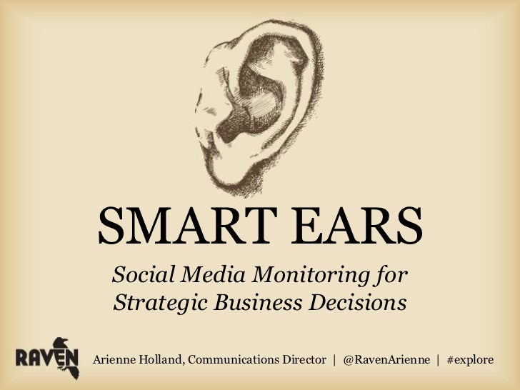 SMART EARS   Social Media Monitoring for   Strategic Business DecisionsArienne Holland, Communications Director | @RavenAr...