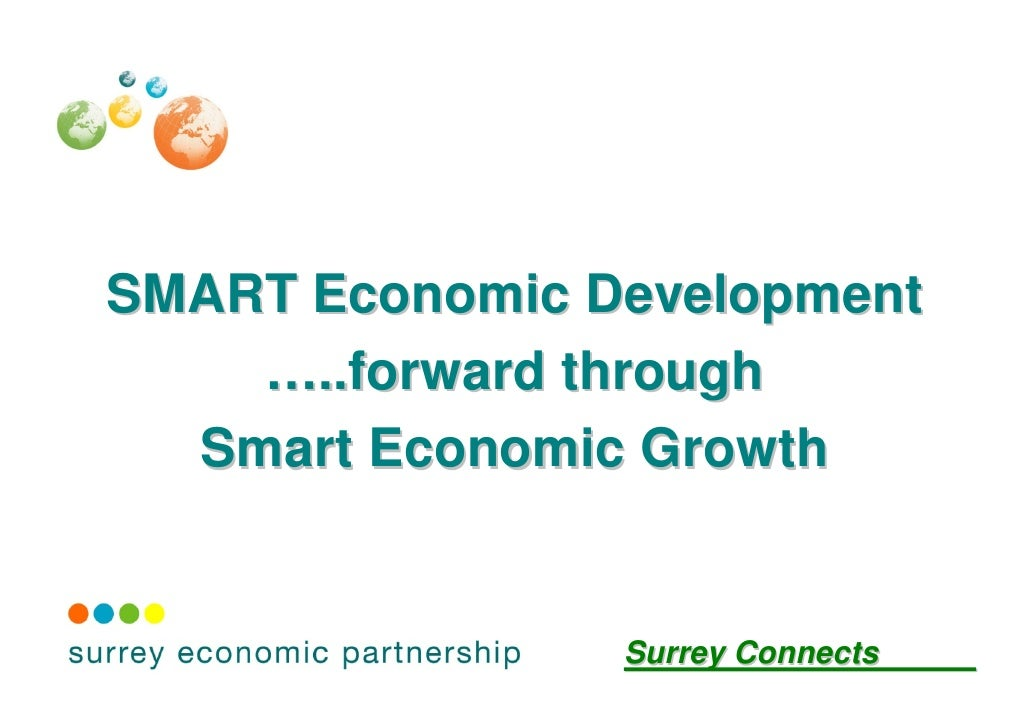 SMART Economic Development    …..forward through  Smart Economic Growth                Surrey Connects
