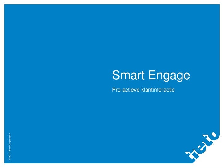 Smart Engage                           Pro-actieve klantinteractie© 2011 Tieto Corporation