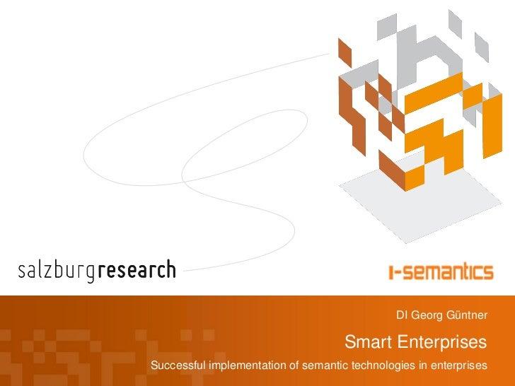 DI Georg Güntner                                     Smart EnterprisesSuccessful implementation of semantic technologies i...