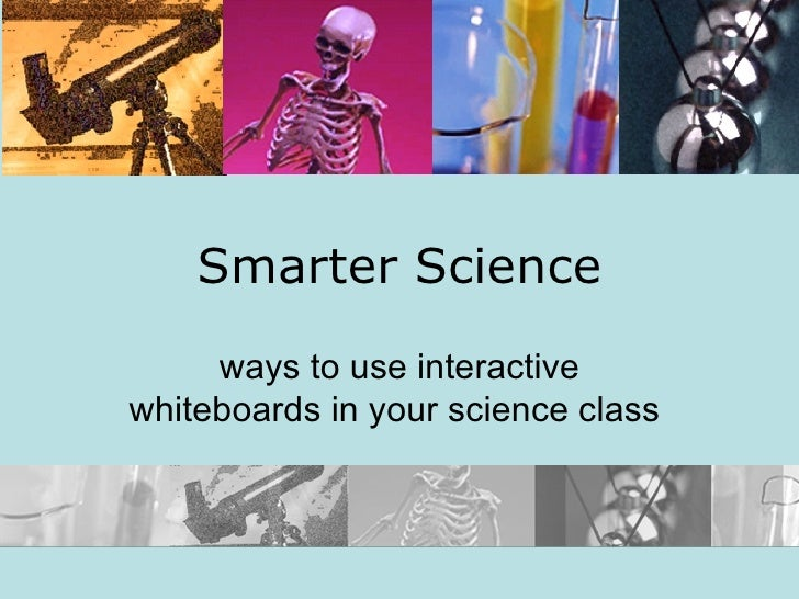 Smarter Science ways to use interactive whiteboards in your science class
