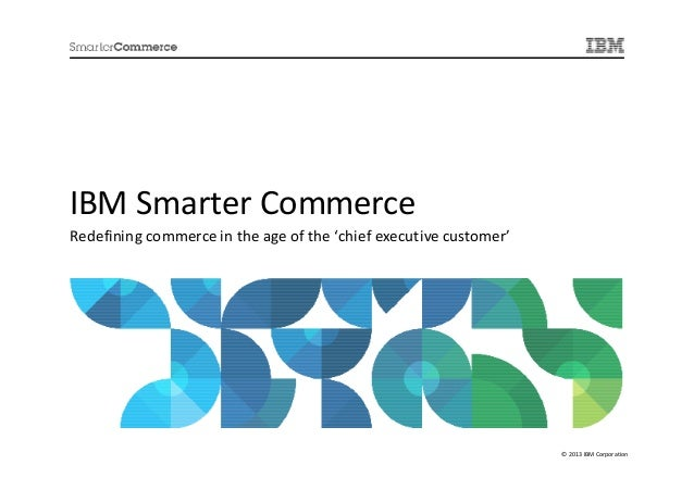 IBM Smarter CommerceRedefining commerce in the age of the 'chief executive customer'                                      ...