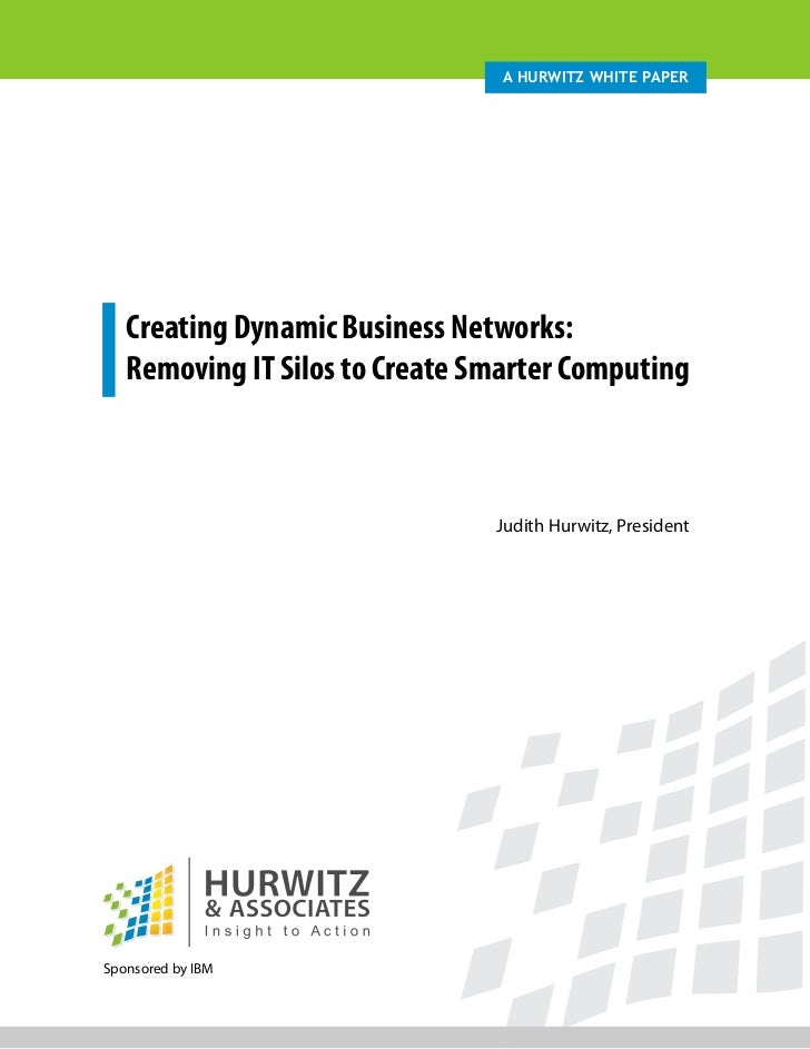 A Hurwitz wHite PAPer   Creating Dynamic Business Networks:   Removing IT Silos to Create Smarter Computing               ...