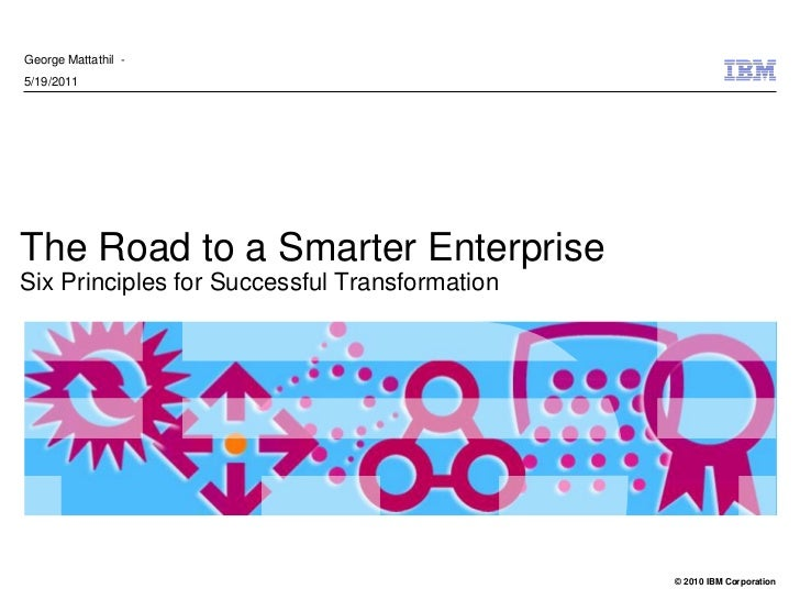 George Mattathil -5/19/2011The Road to a Smarter EnterpriseSix Principles for Successful Transformation                   ...