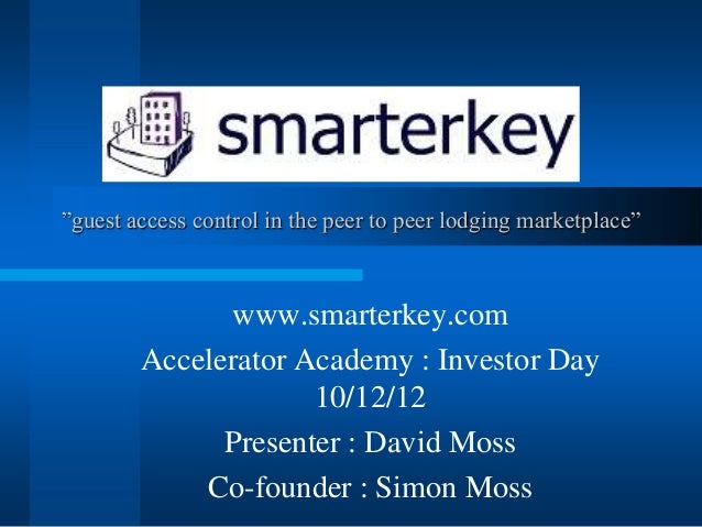 """guest access control in the peer to peer lodging marketplace"" www.smarterkey.com Accelerator Academy : Investor Day 10/12..."