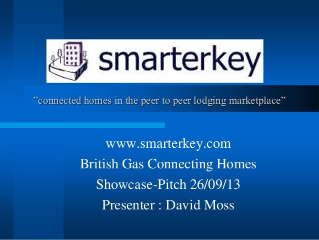 """""""connected homes in the peer to peer lodging marketplace"""" www.smarterkey.com British Gas Connecting Homes Showcase-Pitch 2..."""